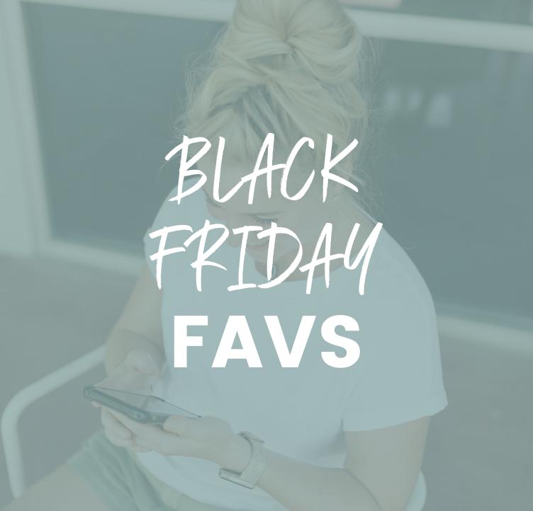 Black Friday Favs