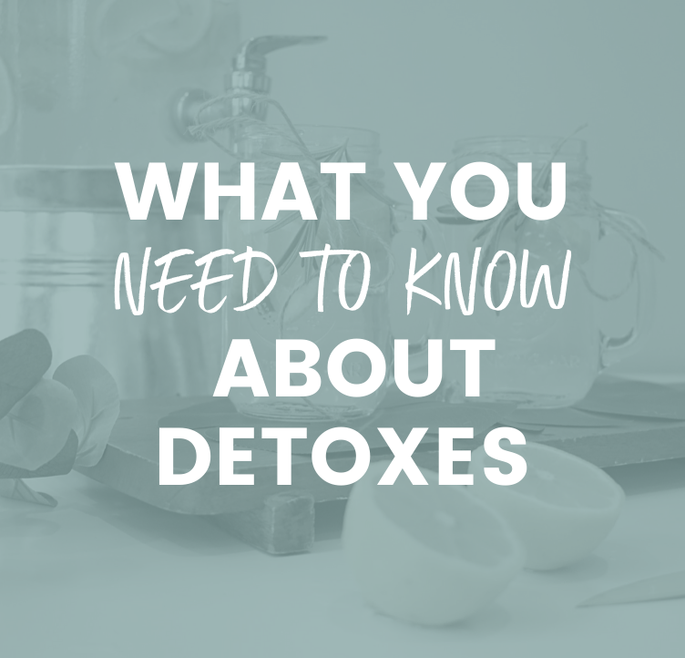 What You Need to Know About Detoxes