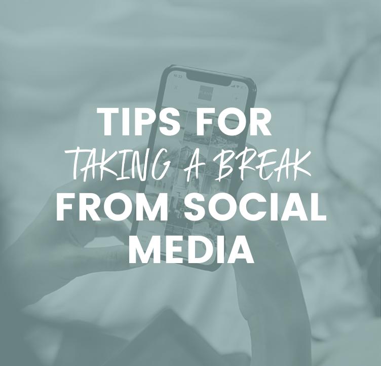 Tips for Taking a Break from Social Media