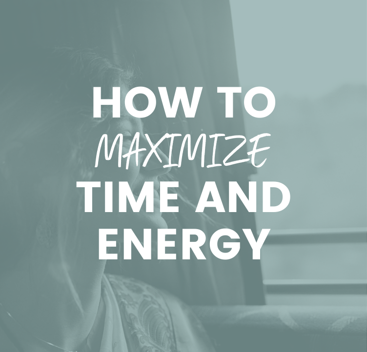 How to Maximize Your Time and Energy