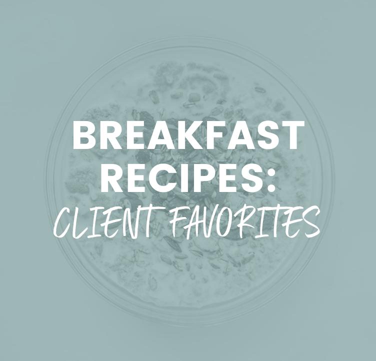 Breakfast Recipes: Client Favorites