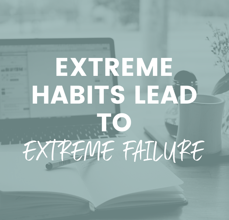 Extreme Habits Lead to Extreme Failure