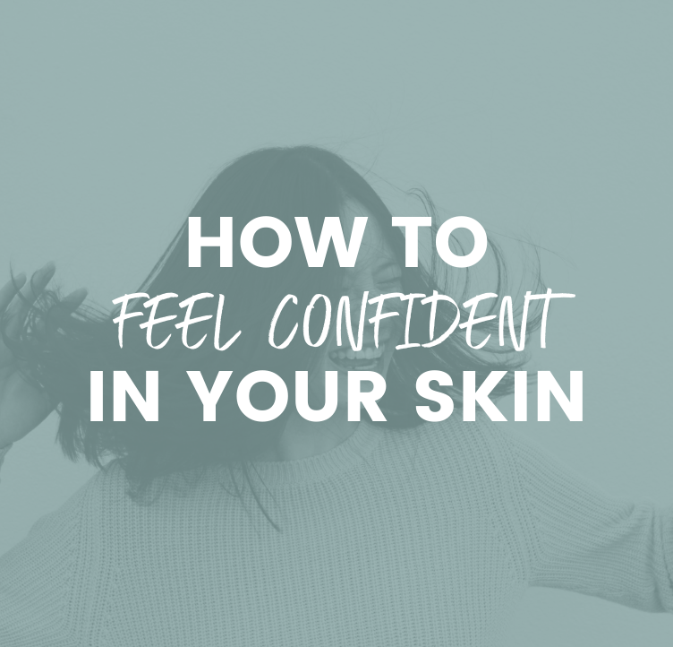 How to Feel Confident In Your Skin