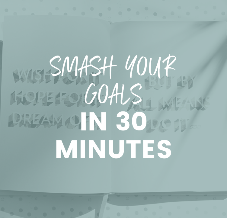 Smash Your Goals In 30 Minutes