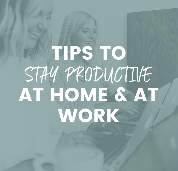 Tips to Stay Productive at Home and at Work