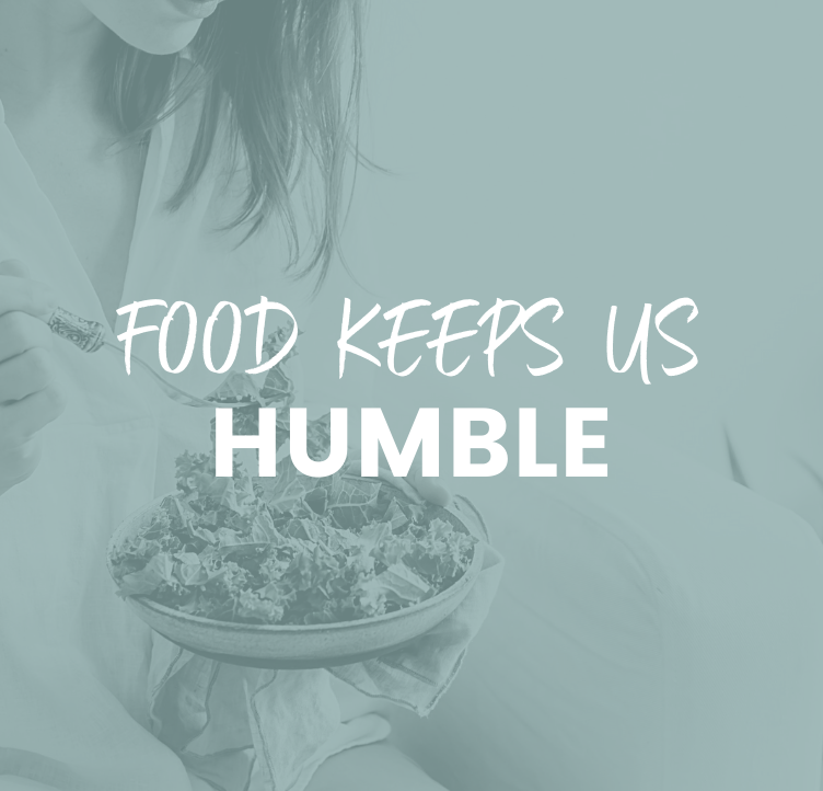 Food Keeps Us Humble