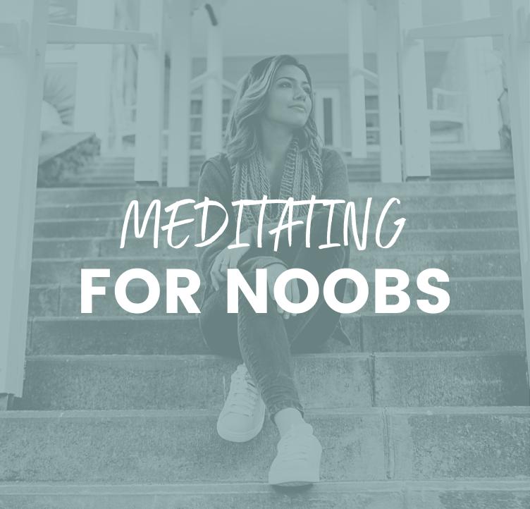 Meditating for Noobs