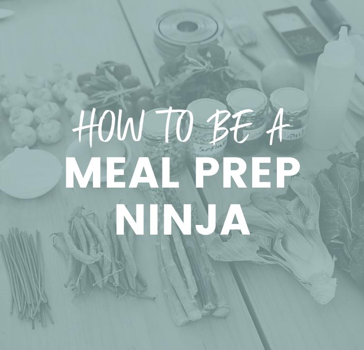 How to Be a Meal Prep Ninja