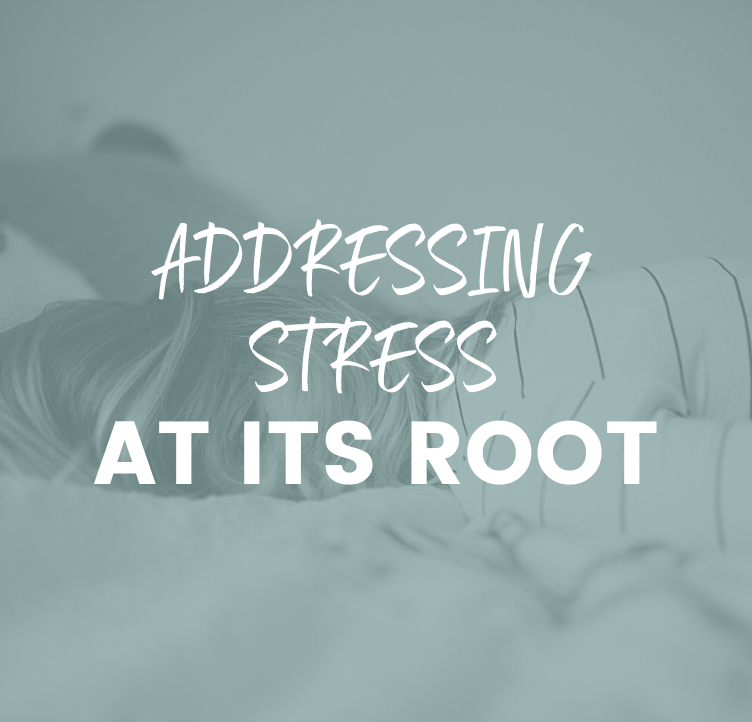 Addressing Stress At Its Root