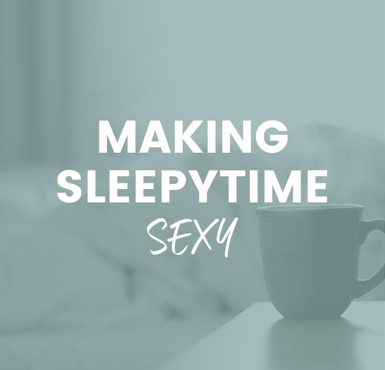 Making Sleepytime Sexy