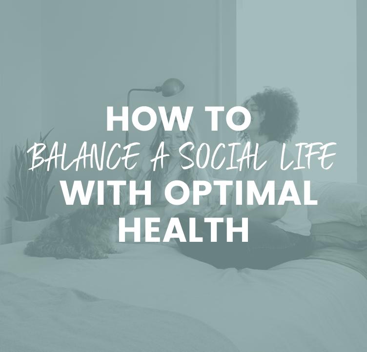 How To Balance A Social Life With Optimal Health