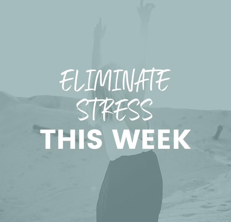 Eliminate Stress This Week