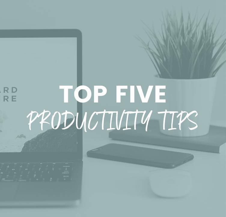 Top Five Productivity Tips