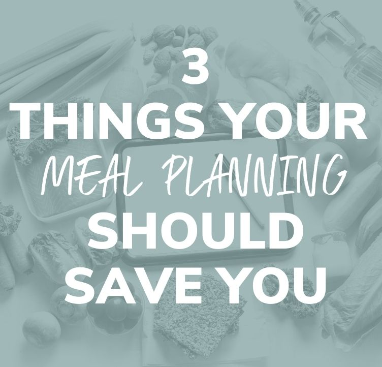 3 Things Your Meal Planning Should Save You