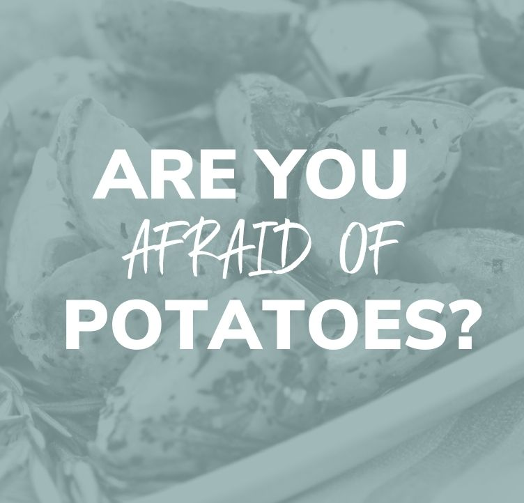 Are You Afraid of Potatoes?