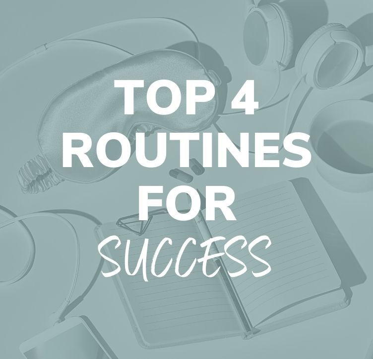 Top 4 Routines for Success