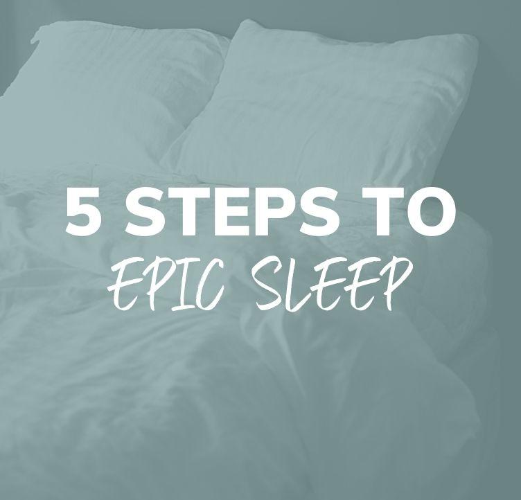 5 Steps to Epic Sleep
