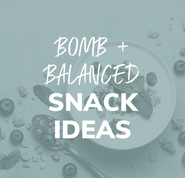 Bomb and Balanced Snack Ideas