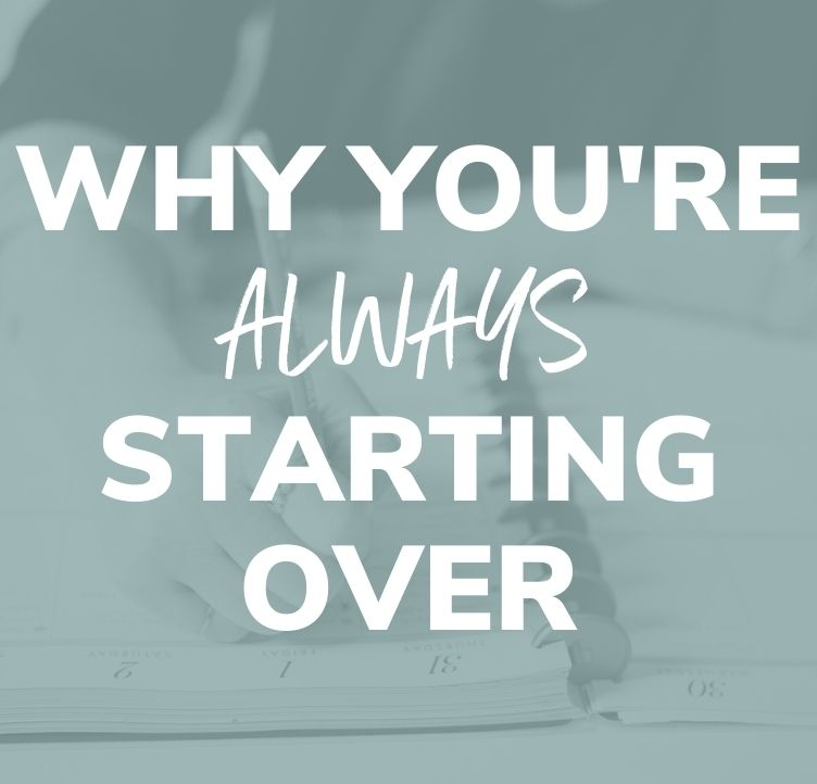 Why You're Always Starting Over