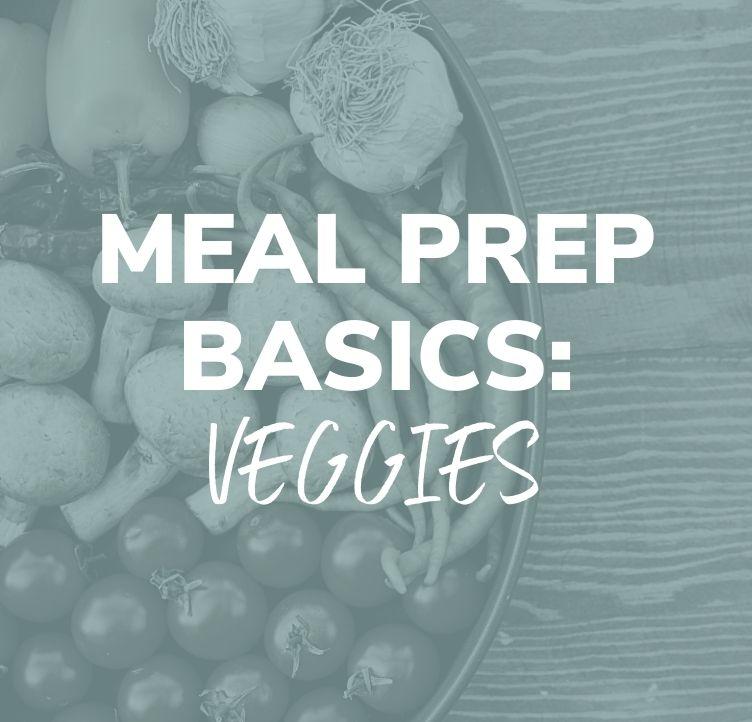 Meal Prep Basics: Veggies