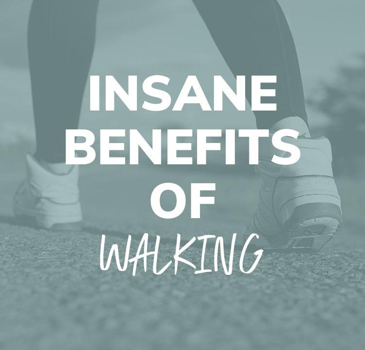 Insane Benefits of Walking
