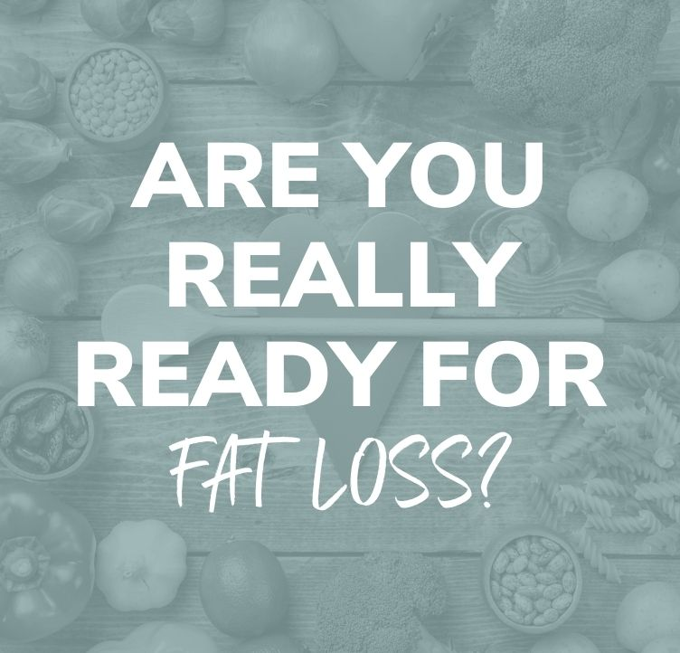Are You Really Ready for Fat Loss?