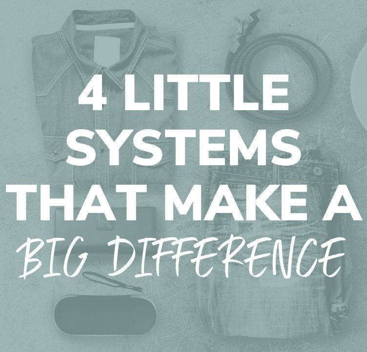4 Little Systems That Make a Big Difference