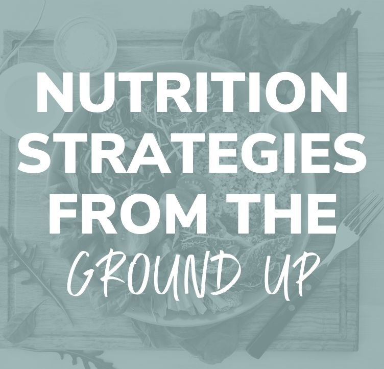 Nutrition Strategies From the Ground Up