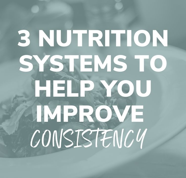 3 Nutrition Systems To Help You Improve Consistency
