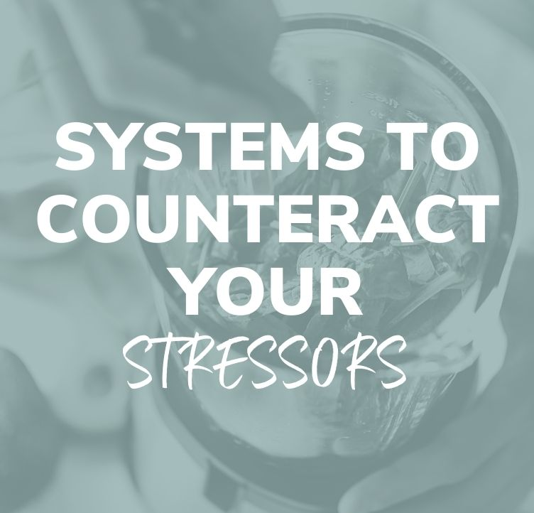 Systems to Counteract Your Stressors
