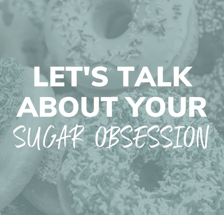 Let's Talk About Your Sugar Obsession