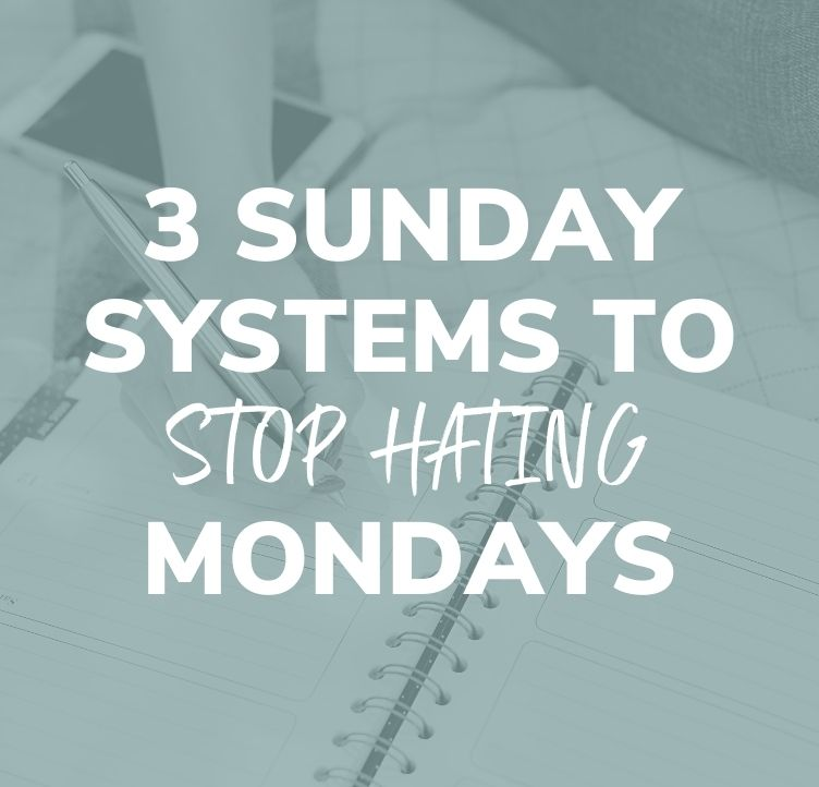 3 Sunday Systems to Stop Hating Mondays