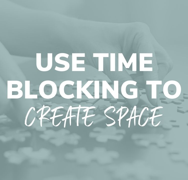 Use Time Blocking to Create Space
